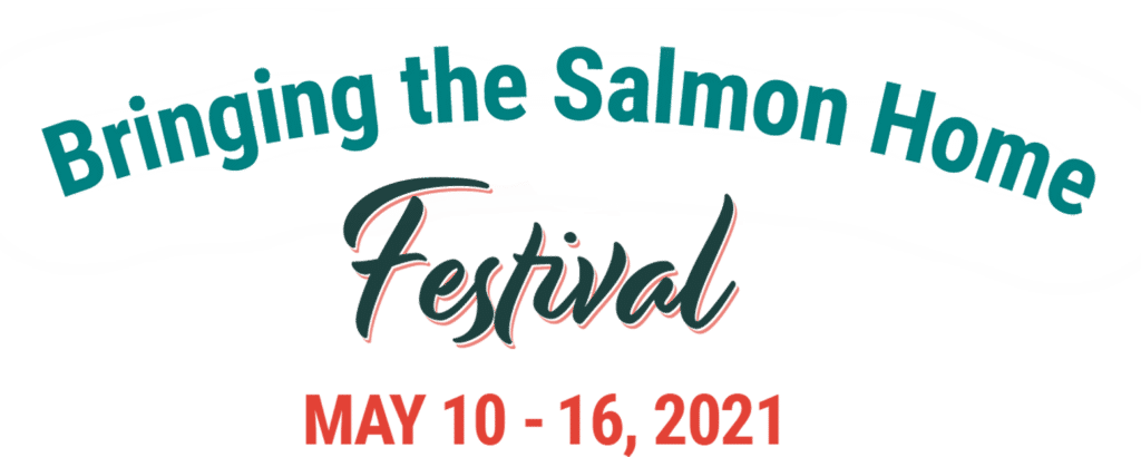 Bringing the Salmon Home Festival - May 10-16, 2021